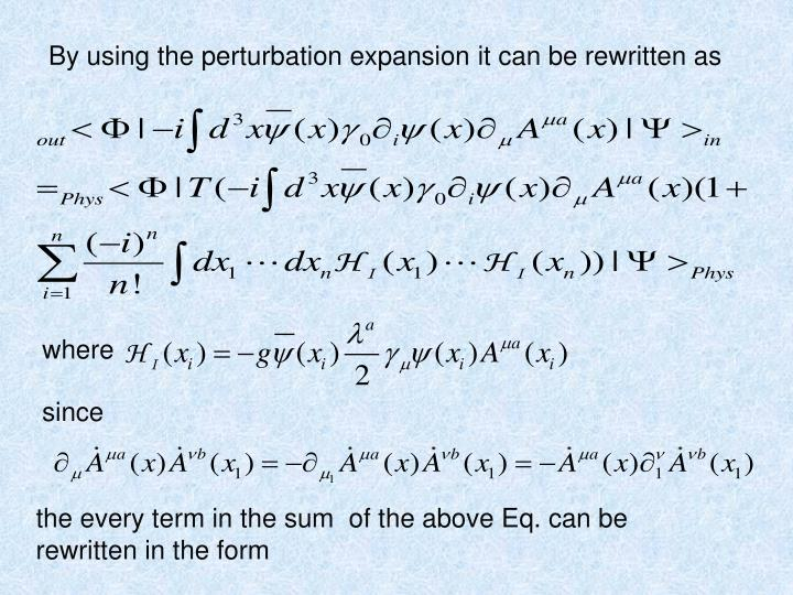 By using the perturbation expansion it can be rewritten as