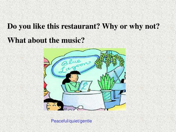 Do you like this restaurant? Why or why not?