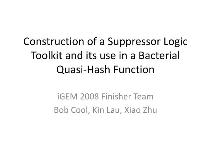 construction of a suppressor logic toolkit and its use in a bacterial quasi hash function