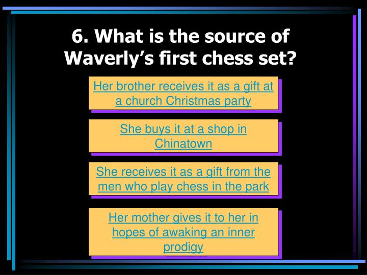6. What is the source of Waverly's first chess set?