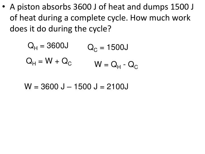 A piston absorbs 3600 J of heat and dumps 1500 J of heat during a complete cycle. How much work does it do during the cycle?