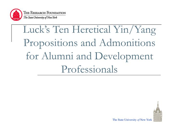 Luck's Ten Heretical Yin/Yang Propositions and Admonitions for Alumni and Development Professionals