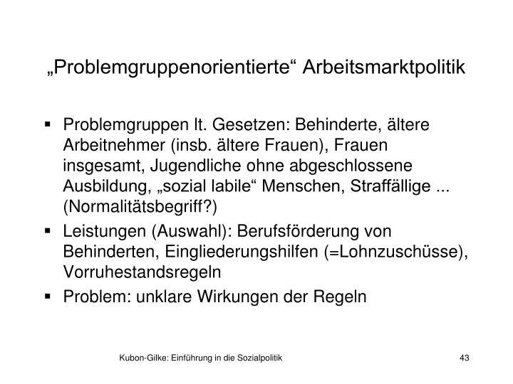 """""""Problemgruppenorientierte"""" Arbeitsmarktpolitik"""