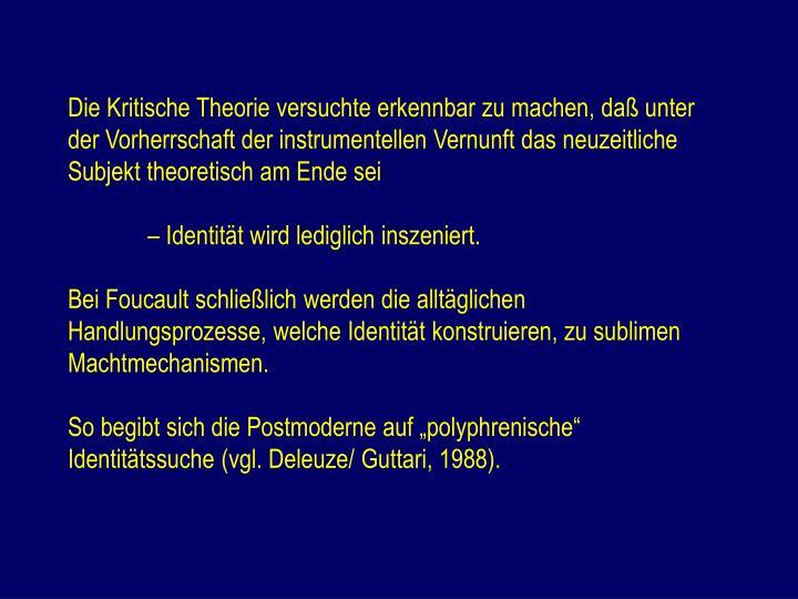 Die Kritische Theorie versuchte erkennbar zu machen, daß unter der Vorherrschaft der instrumentellen Vernunft das neuzeitliche Subjekt theoretisch am Ende sei