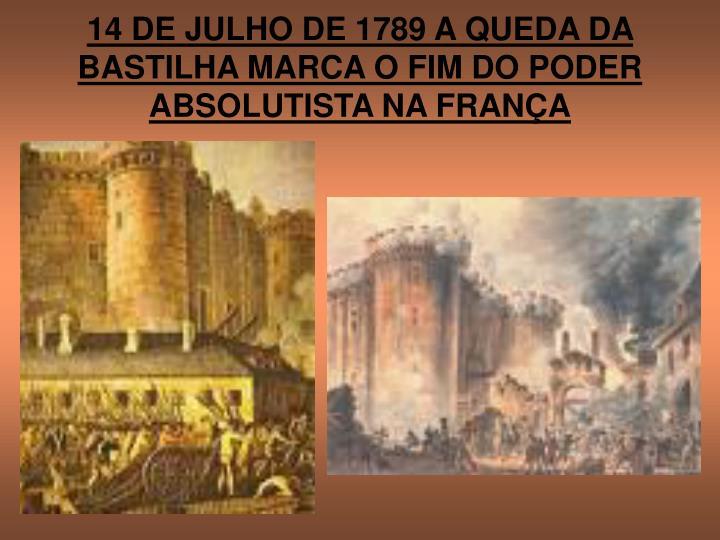 14 DE JULHO DE 1789 A QUEDA DA BASTILHA MARCA O FIM DO PODER ABSOLUTISTA NA FRANÇA