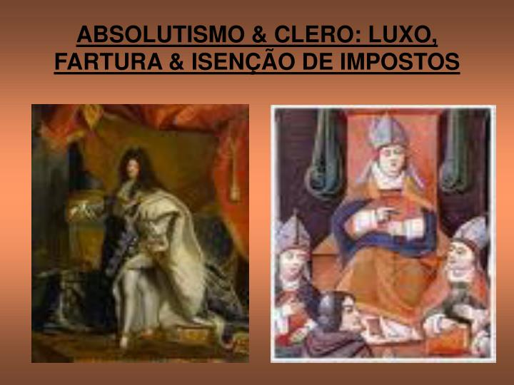 ABSOLUTISMO & CLERO: LUXO, FARTURA & ISENÇÃO DE IMPOSTOS