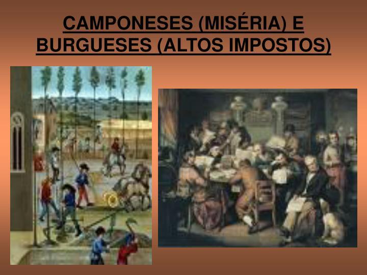 CAMPONESES (MISÉRIA) E BURGUESES (ALTOS IMPOSTOS)