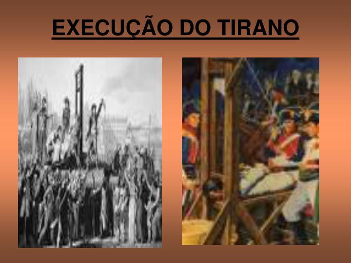 EXECUÇÃO DO TIRANO