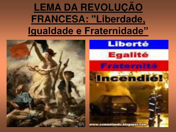 """LEMA DA REVOLUÇÃO FRANCESA: """"Liberdade, Igualdade e Fraternidade"""""""