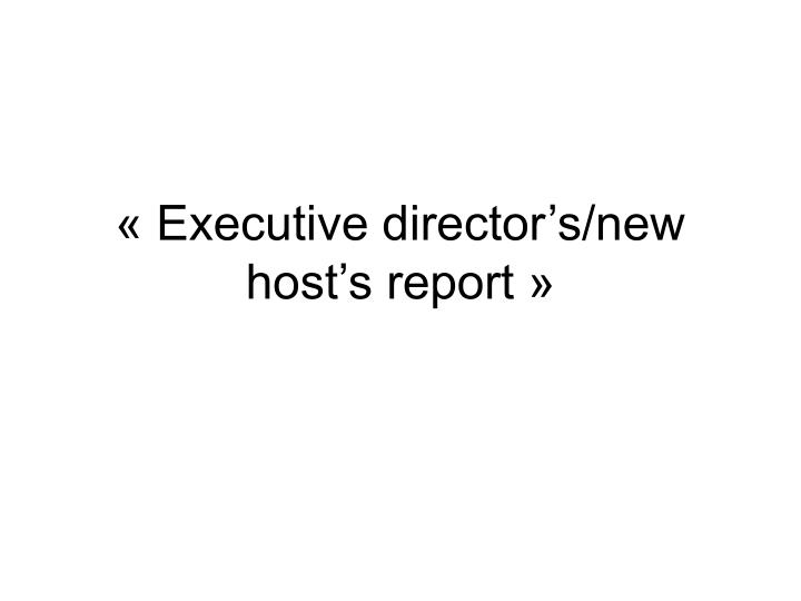 Executive director s new host s report