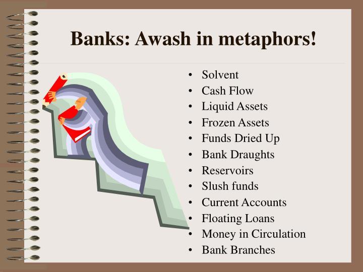 Banks: Awash in metaphors!