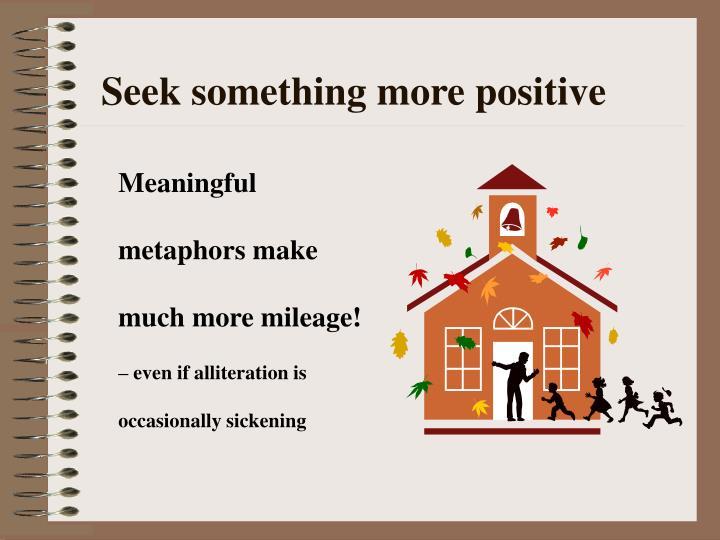 Seek something more positive