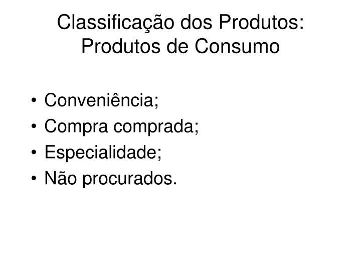 Classificação dos Produtos: Produtos de Consumo