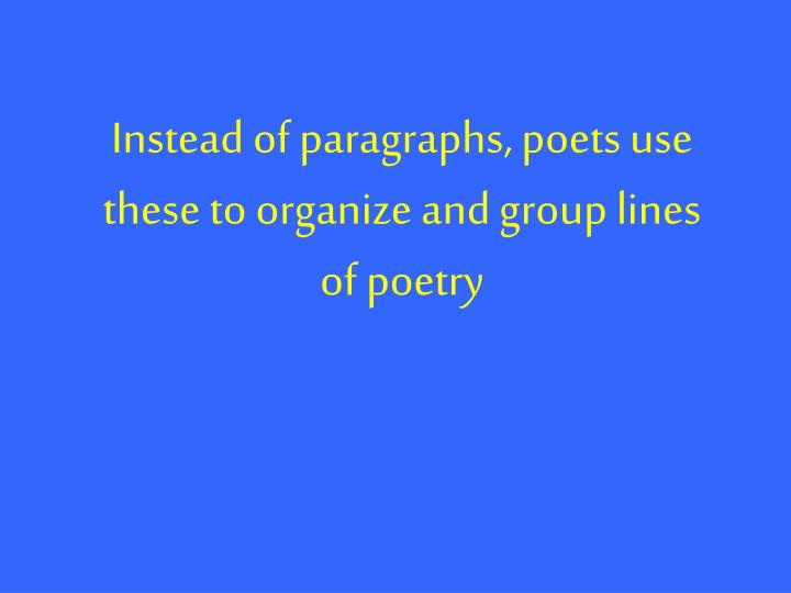 Instead of paragraphs, poets use these to organize and group lines of poetry