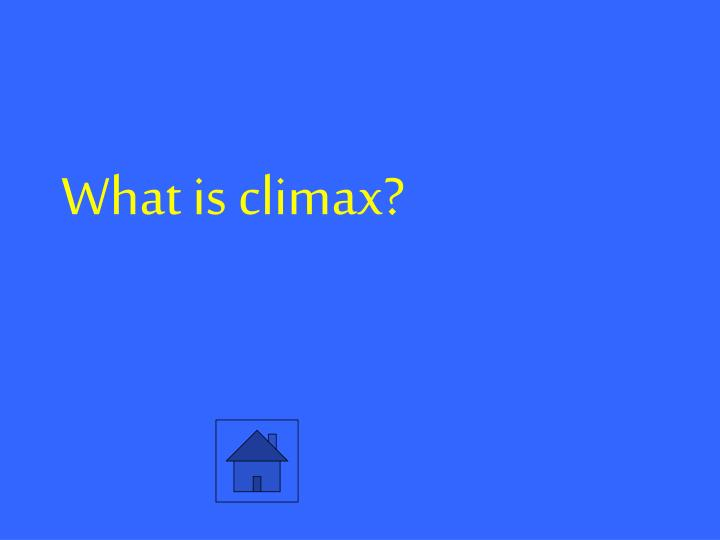 What is climax?