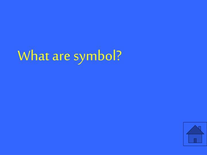 What are symbol?