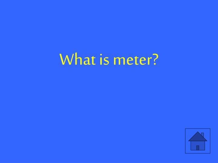 What is meter?
