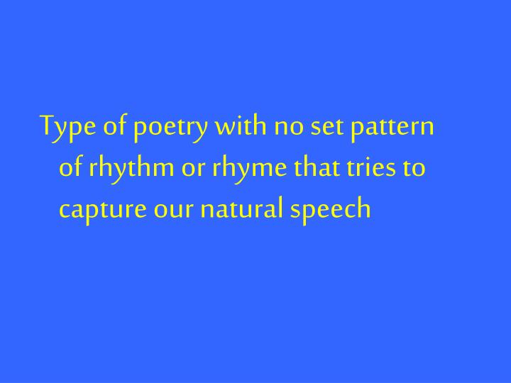 Type of poetry with no set pattern of rhythm or rhyme that tries to capture our natural speech