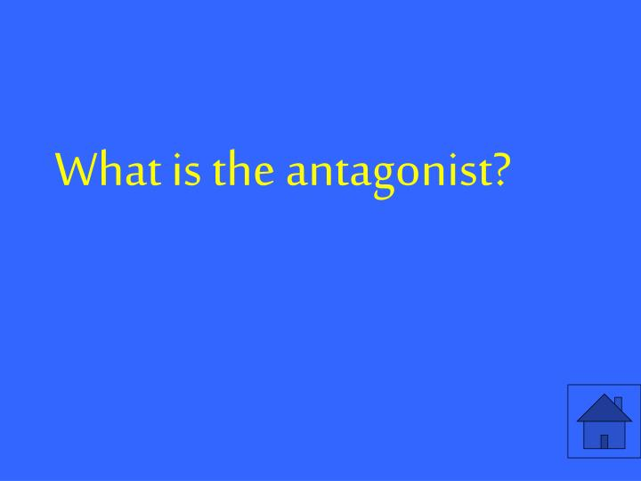 What is the antagonist?