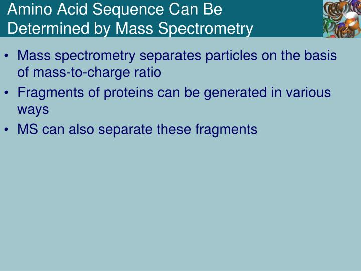Amino Acid Sequence Can Be Determined by Mass Spectrometry