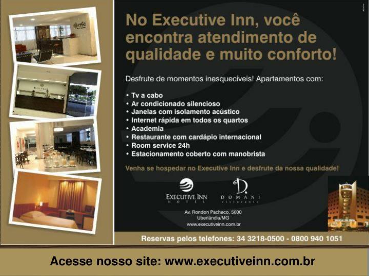 Acesse nosso site: www.executiveinn.com.br