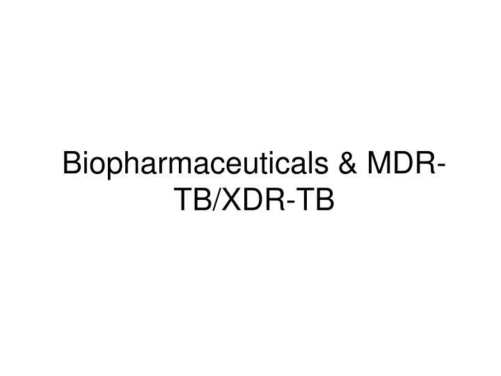 Biopharmaceuticals & MDR-TB/XDR-TB