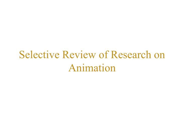 Selective Review of Research on Animation