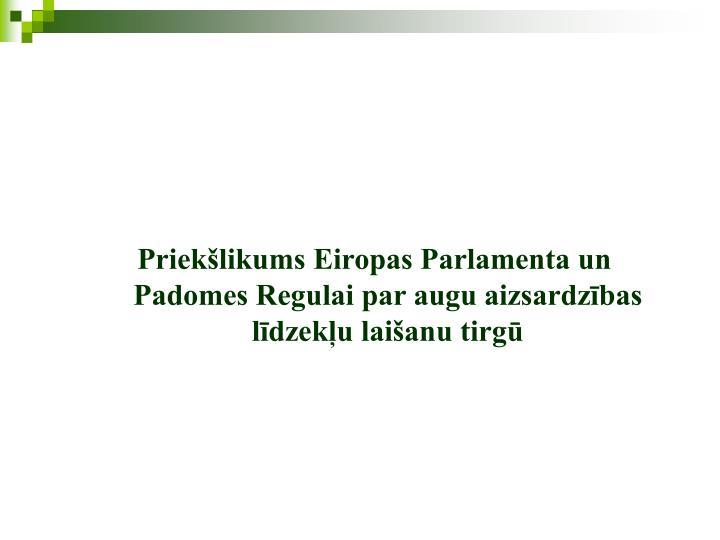 Priekšlikums Eiropas Parlamenta un Padomes Regulai par augu aizsardzības līdzekļu laišanu tirgū