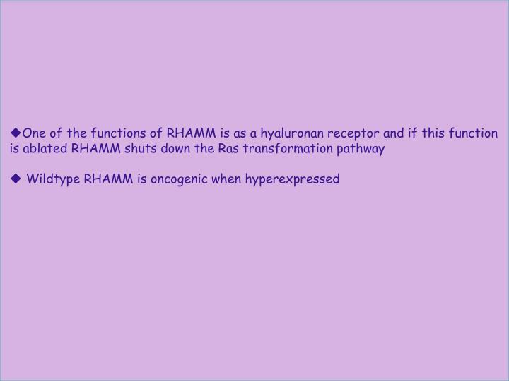 One of the functions of RHAMM is as a hyaluronan receptor and if this function