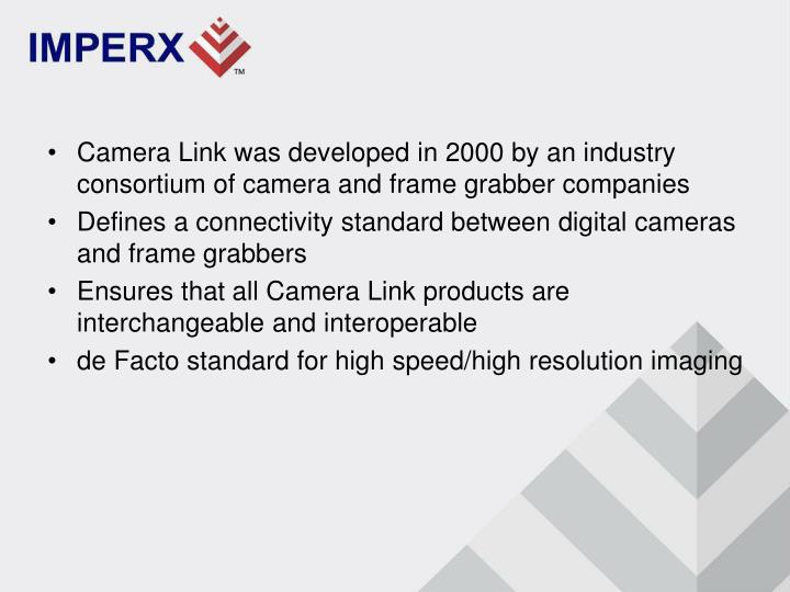 Camera Link was developed in 2000 by an industry consortium of camera and frame grabber companies
