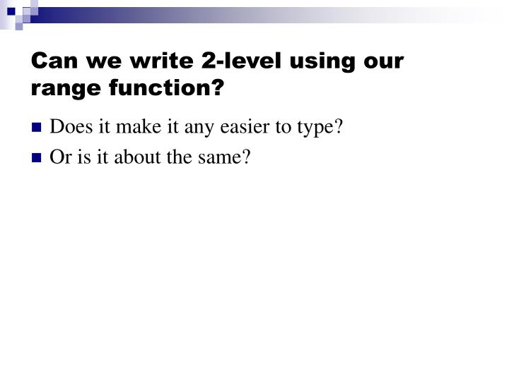 Can we write 2-level using our range function?