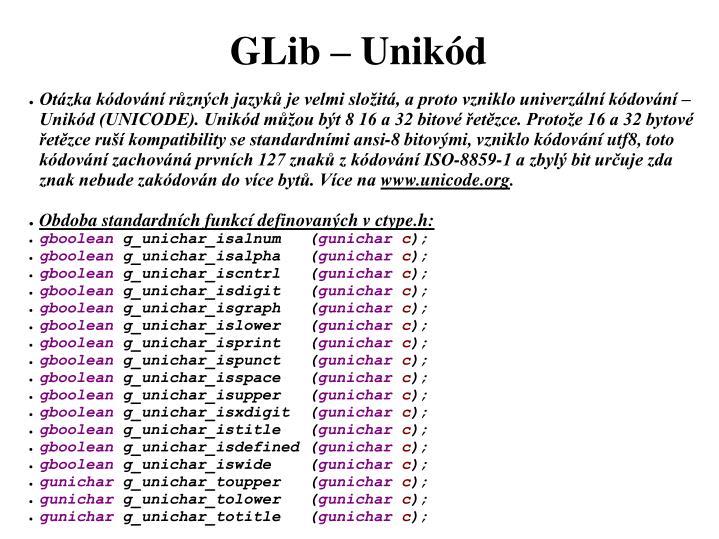 Otázka kódování různých jazyků je velmi složitá, a proto vzniklo univerzální kódování – Unikód (UNICODE). Unikód můžou být 8 16 a 32 bitové řetězce. Protože 16 a 32 bytové řetězce ruší kompatibility se standardními ansi-8 bitovými, vzniklo kódování utf8, toto kódování zachováná prvních 127 znaků z kódování ISO-8859-1 a zbylý bit určuje zda znak nebude zakódován do více bytů. Více na