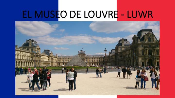 EL MUSEO DE LOUVRE - LUWR