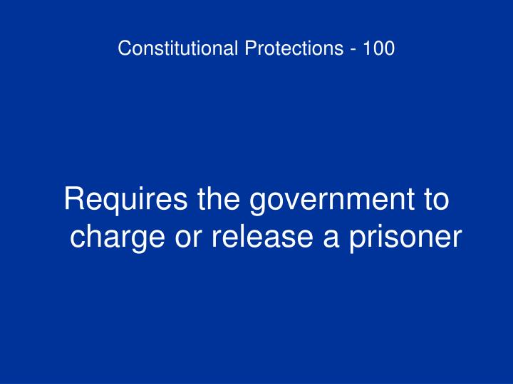 Constitutional Protections - 100