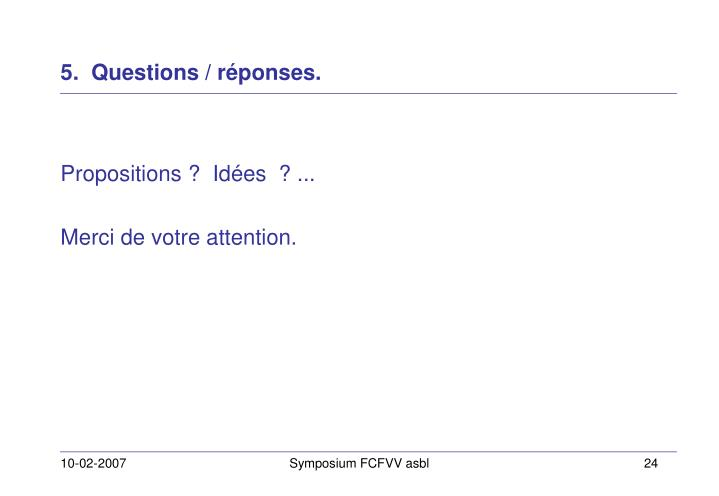 5.  Questions / réponses.