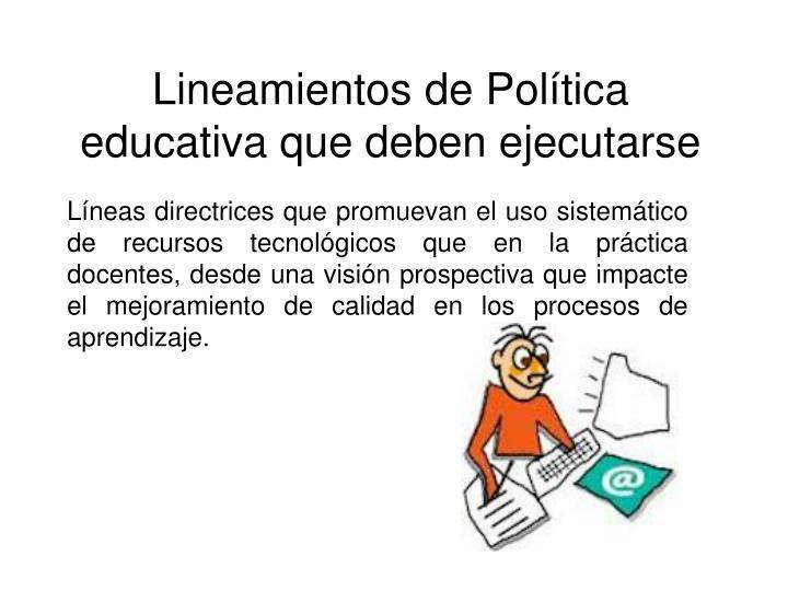 Lineamientos de Política educativa que deben ejecutarse