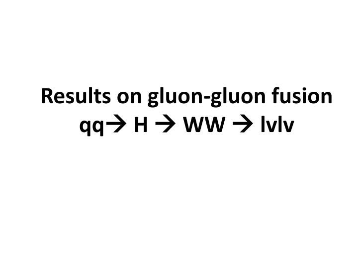 Results on gluon-gluon fusion qq