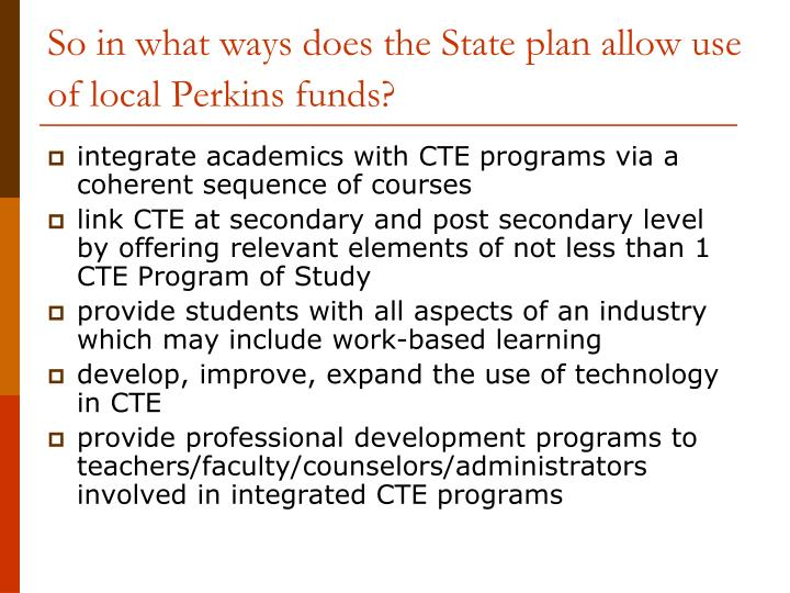 So in what ways does the State plan allow use of local Perkins funds?