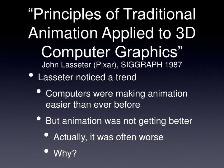 """""""Principles of Traditional Animation Applied to 3D Computer Graphics"""""""