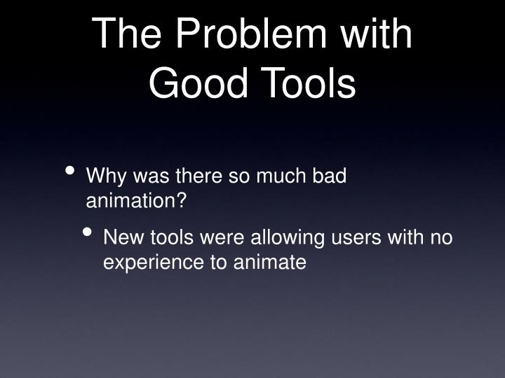 The Problem with Good Tools