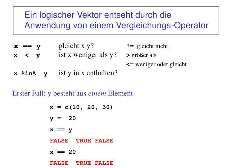 Ein logischer Vektor entseht durch die Anwendung von einem Vergleichungs-Operator