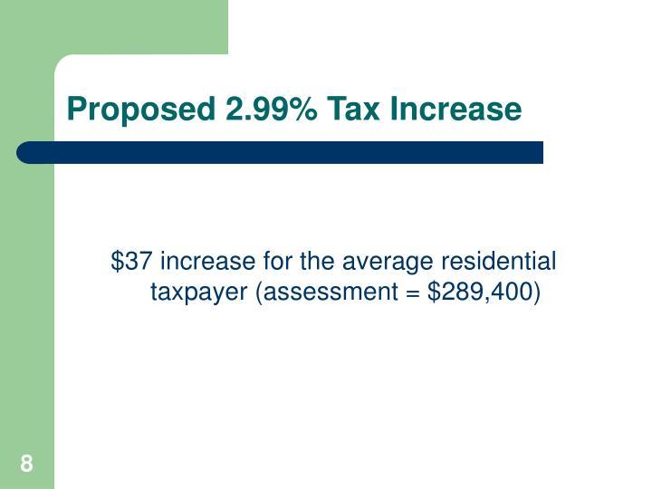 Proposed 2.99% Tax Increase