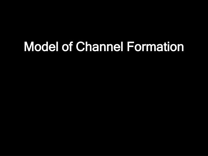 Model of Channel Formation