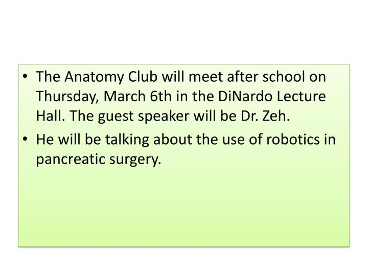 The Anatomy Club will meet after school on Thursday, March 6th in the
