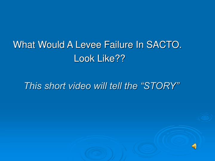What Would A Levee Failure In SACTO.