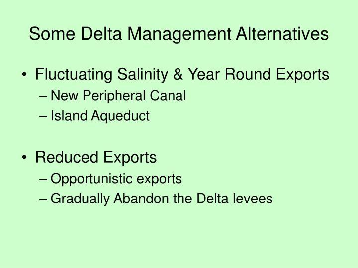 Some Delta Management Alternatives
