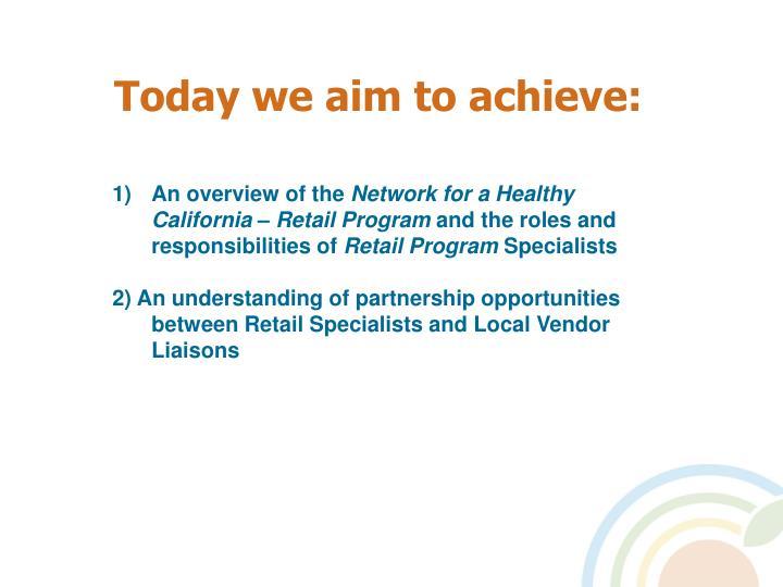 Today we aim to achieve: