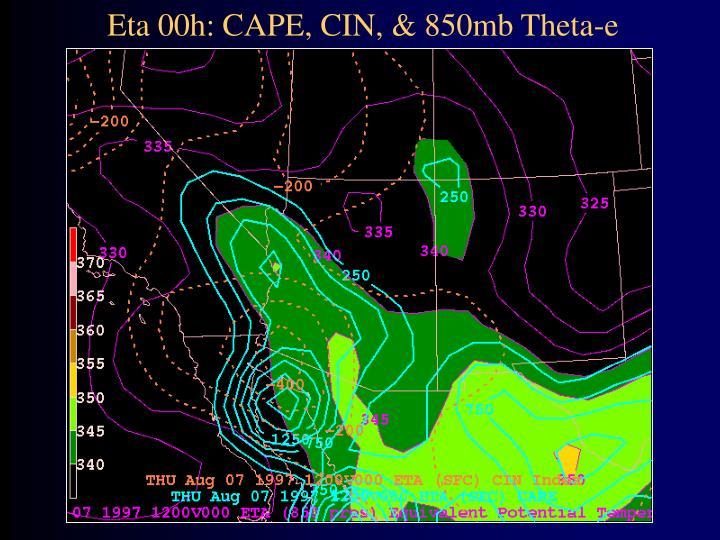 Eta 00h: CAPE, CIN, & 850mb Theta-e