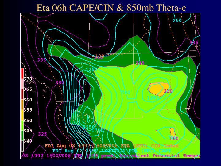 Eta 06h CAPE/CIN & 850mb Theta-e