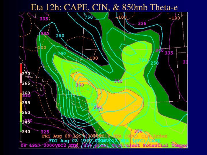Eta 12h: CAPE, CIN, & 850mb Theta-e